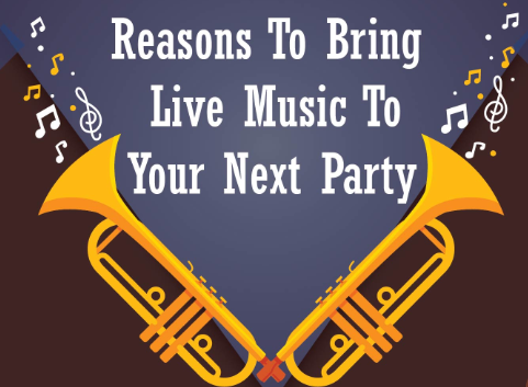 Reasons To Bring Live Music To Your Next Party
